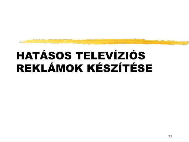 HATÁSOS TELEVÍZIÓS REKLÁMOK KÉSZÍTÉSE