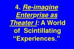 4 re ima g ine enter p rise as theater i a world of scintillating experiences