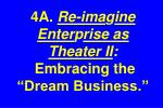 4a re ima g ine enter p rise as theater ii embracing the dream business