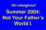 re imagine summer 2004 not your father s world i
