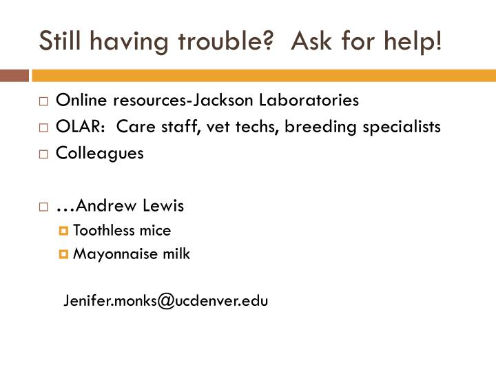 Still having trouble?  Ask for help!