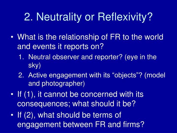 2. Neutrality or Reflexivity?