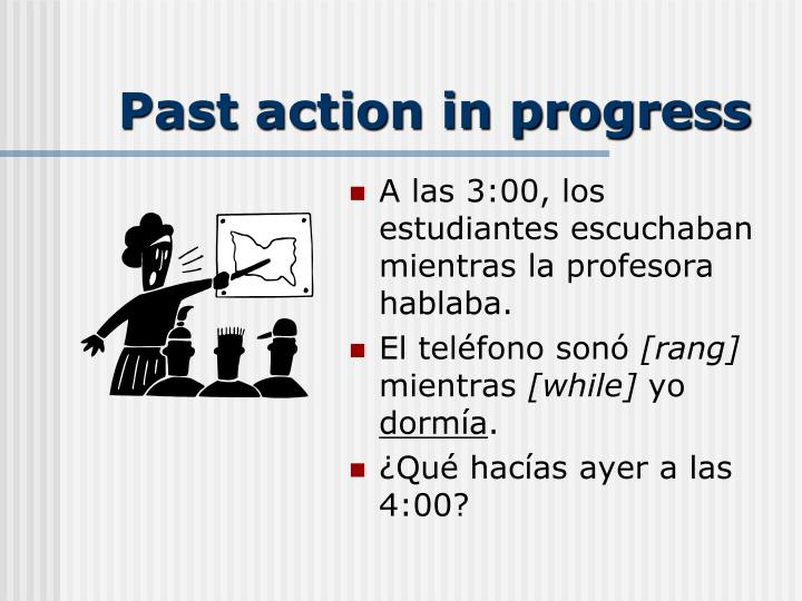 Past action in progress