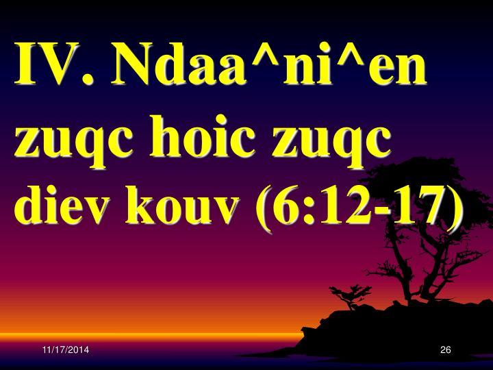 IV. Ndaa^ni^en zuqc hoic zuqc