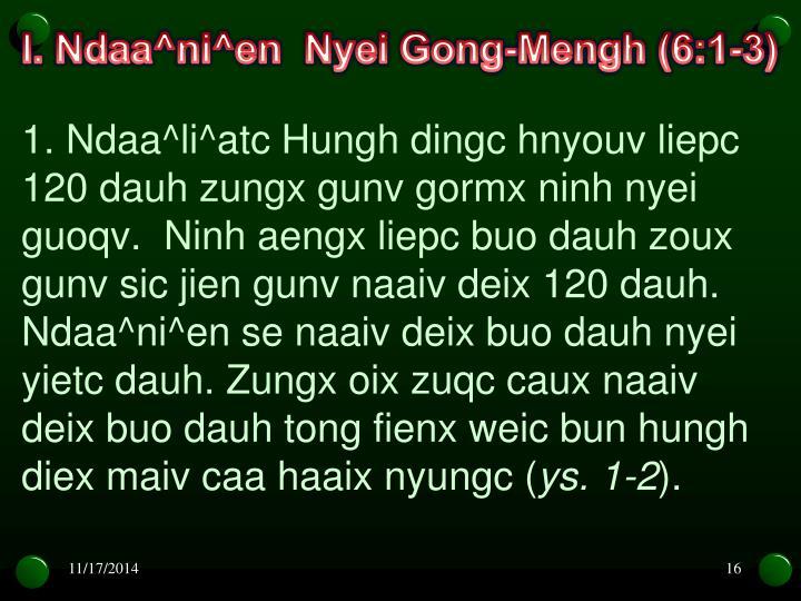 I. Ndaa^ni^en  Nyei Gong-Mengh (6:1-3)