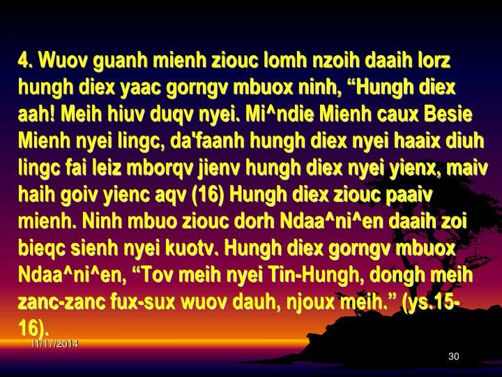 "4. Wuov guanh mienh ziouc lomh nzoih daaih lorz hungh diex yaac gorngv mbuox ninh, ""Hungh diex aah! Meih hiuv duqv nyei."
