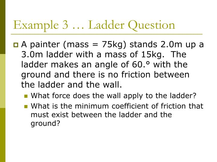 Example 3 … Ladder Question
