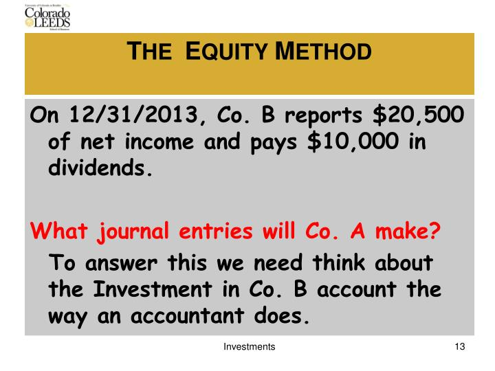On 12/31/2013, Co. B reports $20,500 of net income and pays $10,000 in dividends.