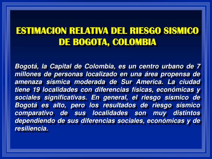 ESTIMACION RELATIVA DEL RIESGO SISMICO DE BOGOTA, COLOMBIA