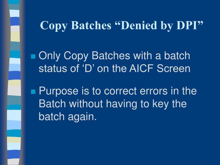"""Copy Batches """"Denied by DPI"""""""