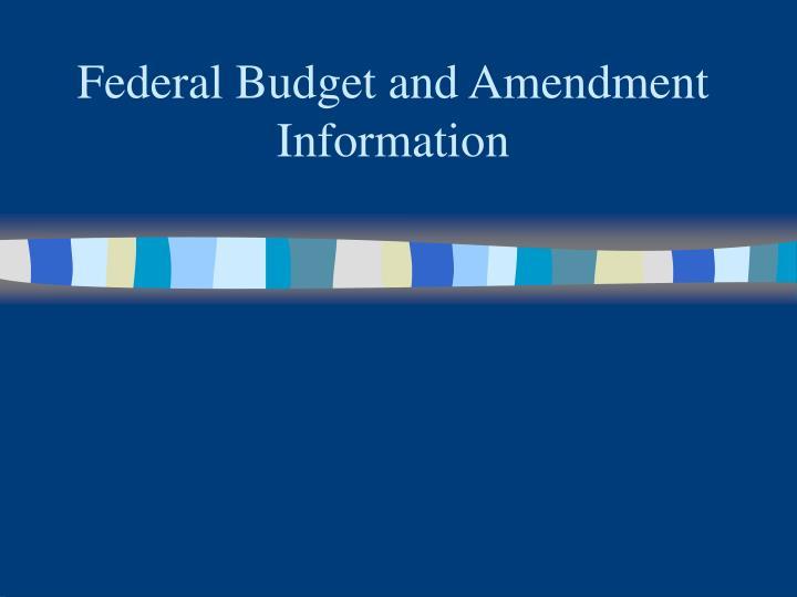 Federal Budget and Amendment Information