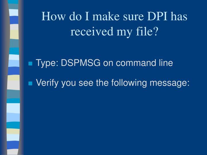 How do I make sure DPI has received my file?