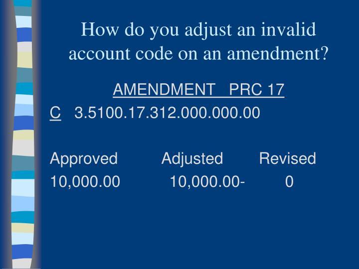 How do you adjust an invalid account code on an amendment?