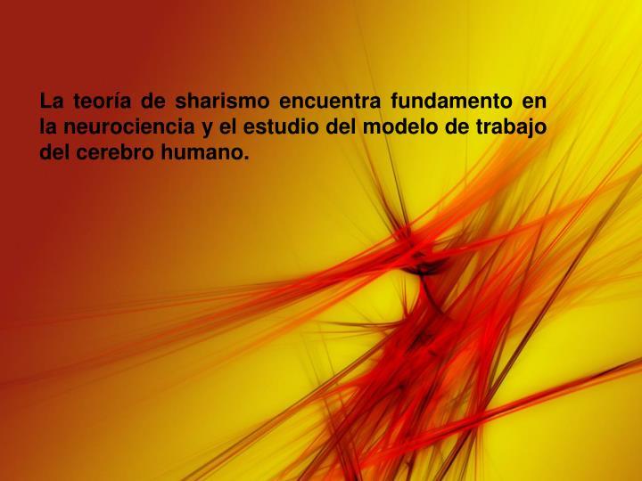 La teoría de sharismo encuentra fundamento en la neurociencia y el estudio del modelo de trabajo del cerebro humano.