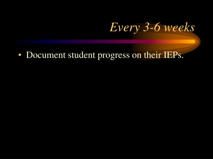 Every 3-6 weeks