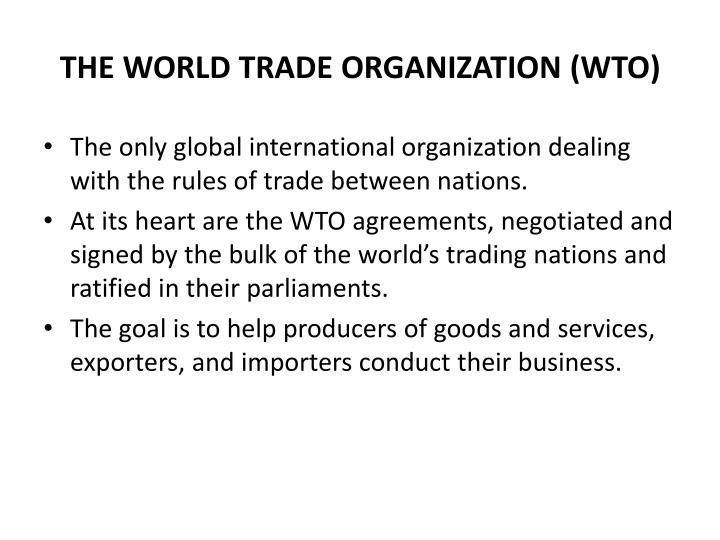 THE WORLD TRADE ORGANIZATION (WTO)