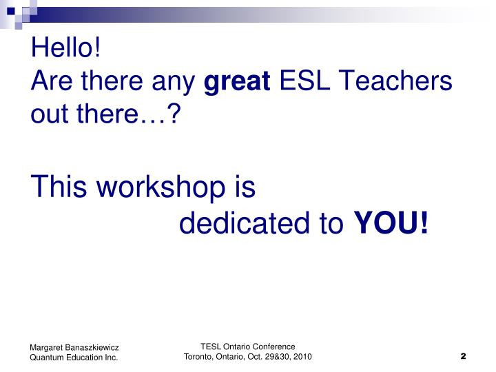 Hello are there any great esl teachers out there