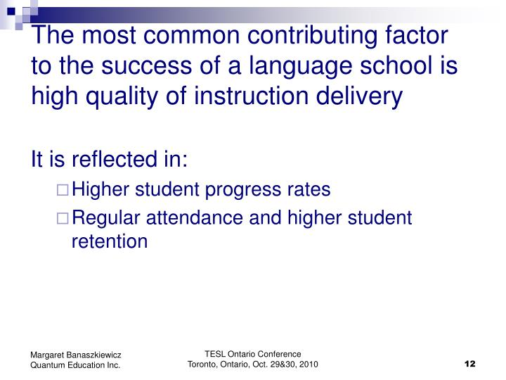 The most common contributing factor to the success of a language school is high quality of instruction delivery