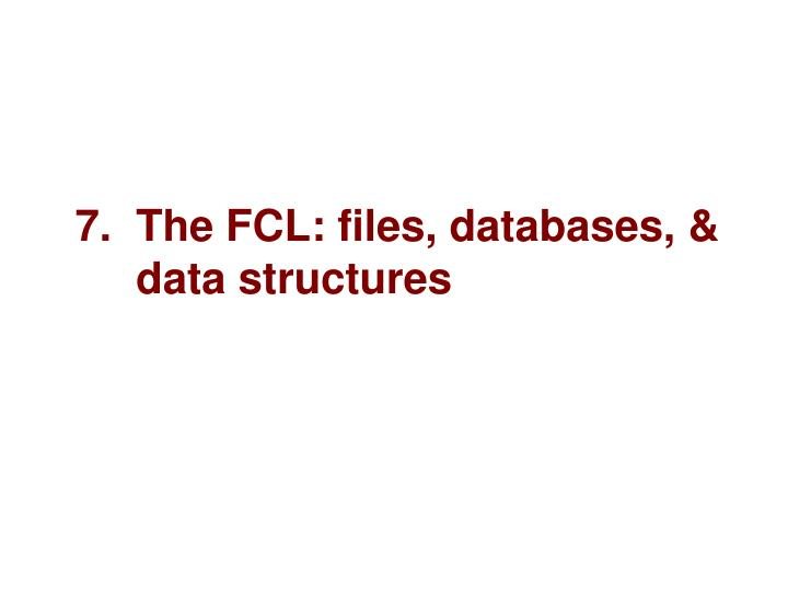 7.  The FCL: files, databases, &