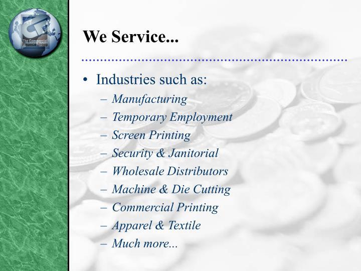 We Service...