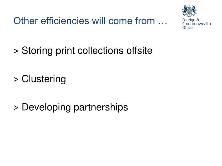 Other efficiencies will come from …