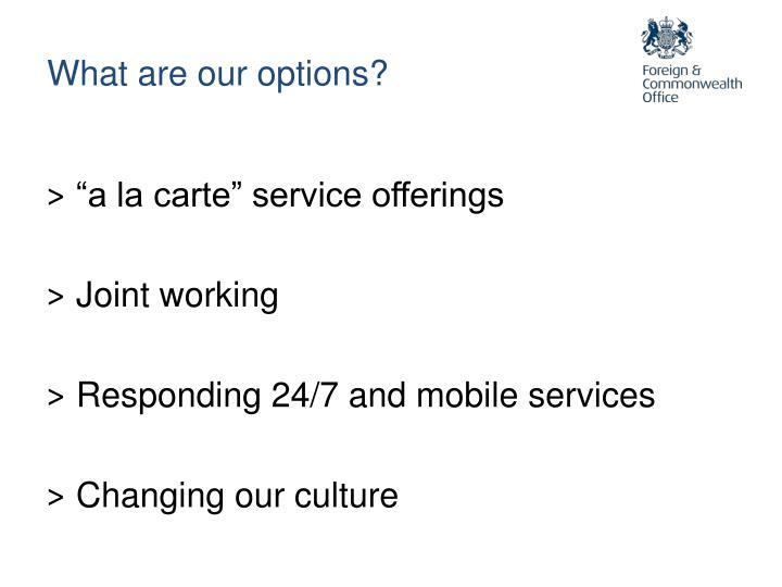 What are our options?