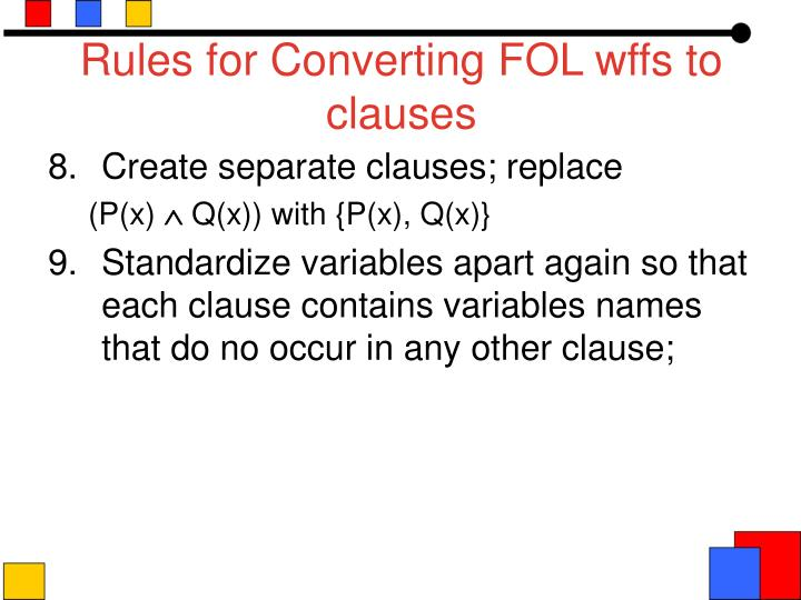 Rules for Converting FOL wffs to clauses