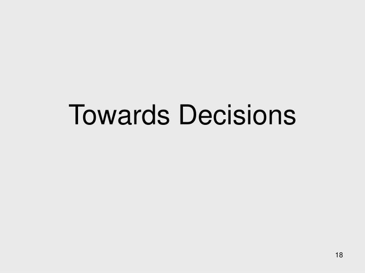 Towards Decisions