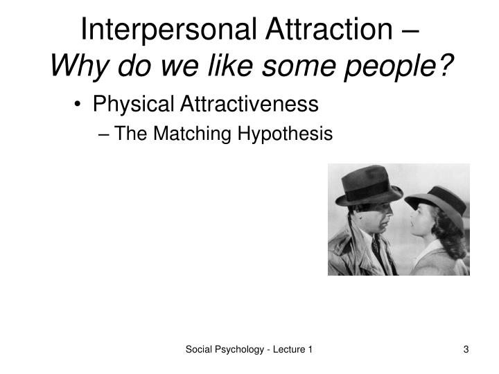 Interpersonal attraction why do we like some people