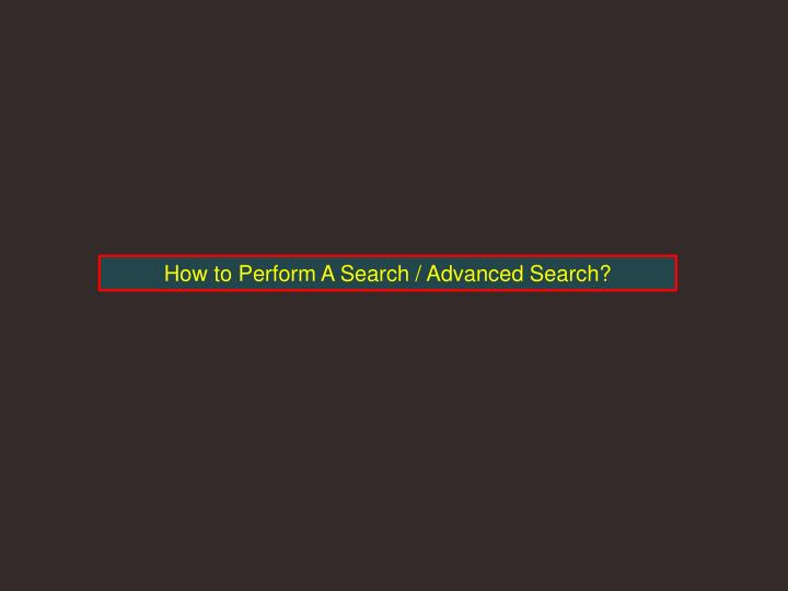 How to Perform A Search / Advanced Search?