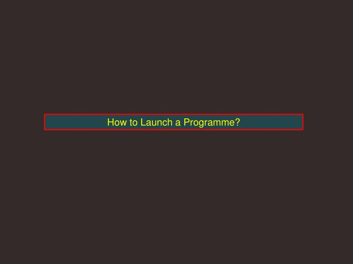 How to Launch a Programme?