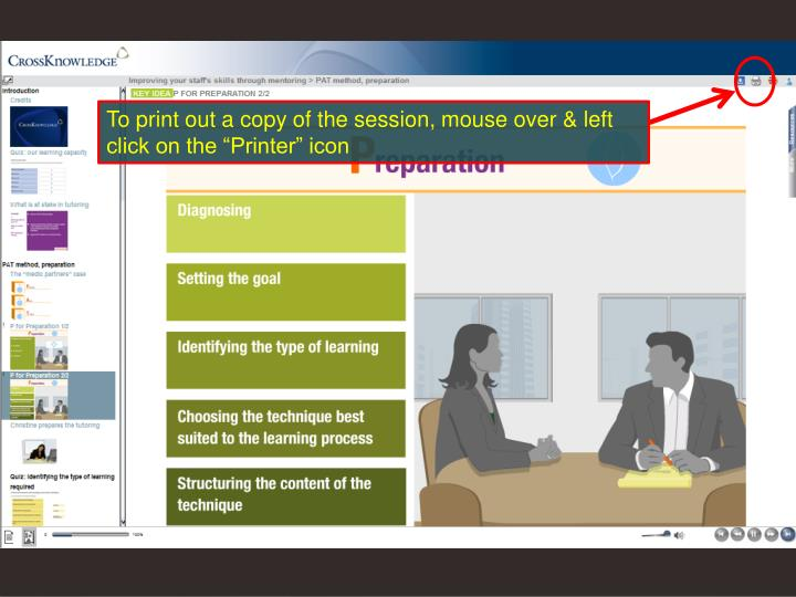 "To print out a copy of the session, mouse over & left click on the ""Printer"" icon"