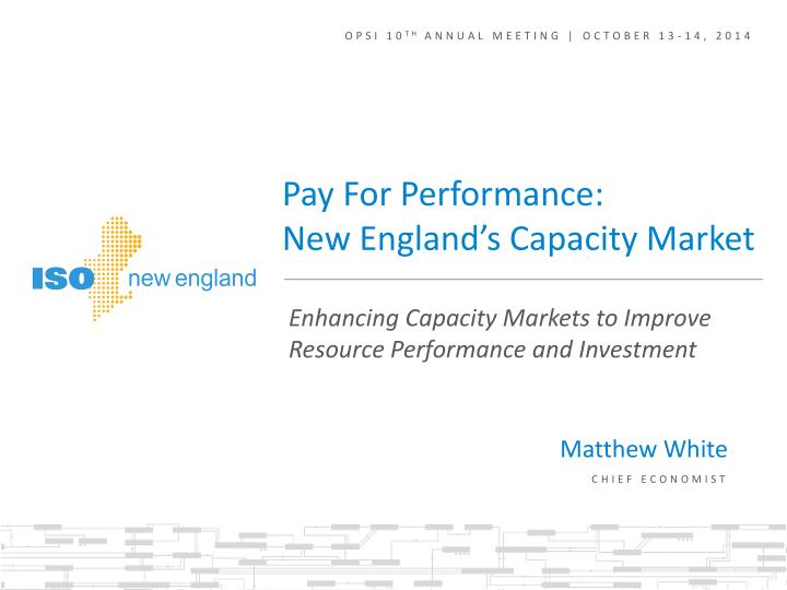 Enhancing Capacity Markets to Improve Resource Performance and Investment