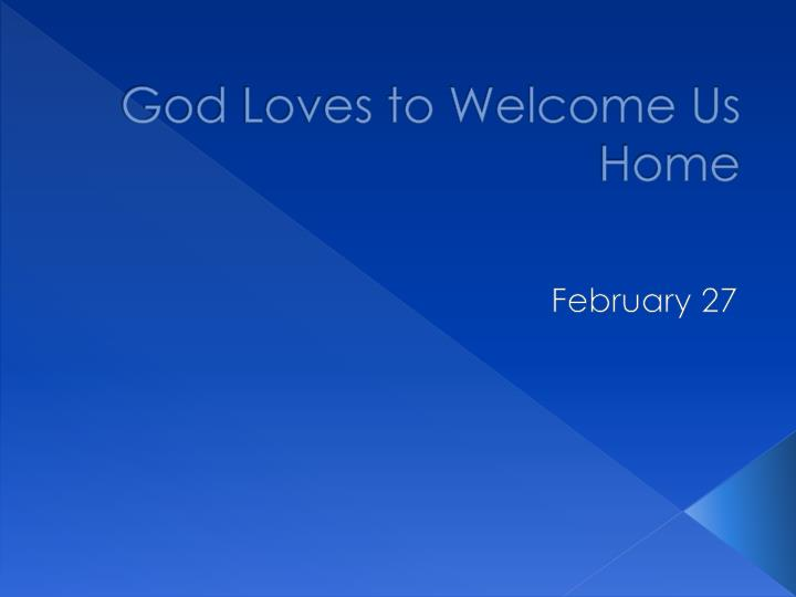 God Loves to Welcome Us Home