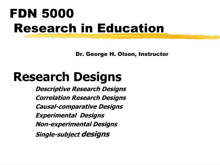 fdn 5000 research in education dr george h olson instructor
