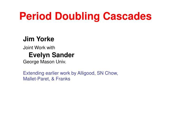 Period doubling cascades