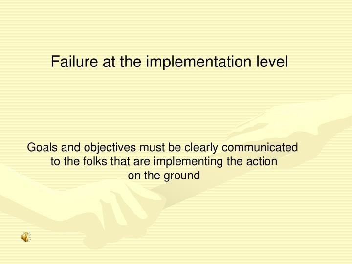 Failure at the implementation level