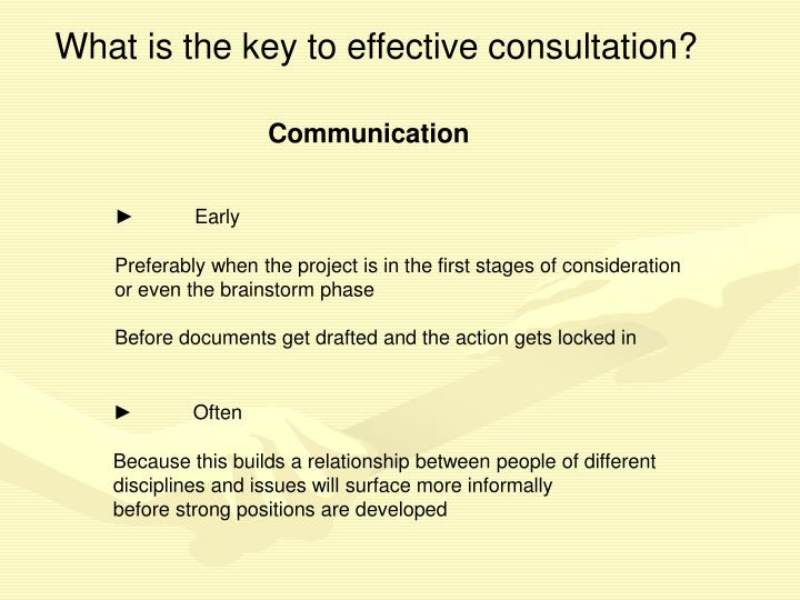 What is the key to effective consultation?
