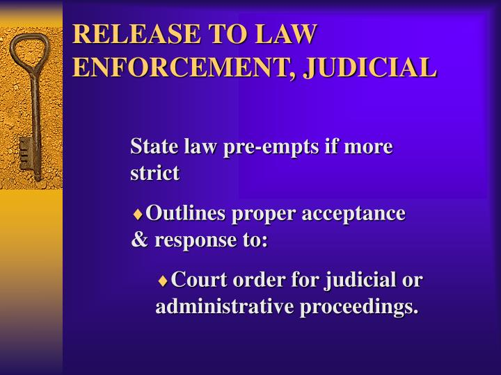 RELEASE TO LAW ENFORCEMENT, JUDICIAL