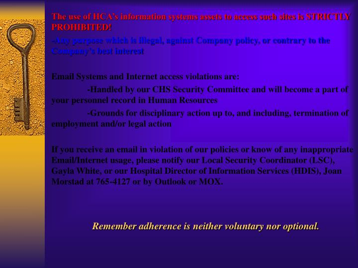 The use of HCA's information systems assets to access such sites is STRICTLY PROHIBITED!