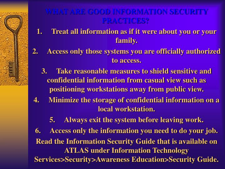 WHAT ARE GOOD INFORMATION SECURITY PRACTICES?