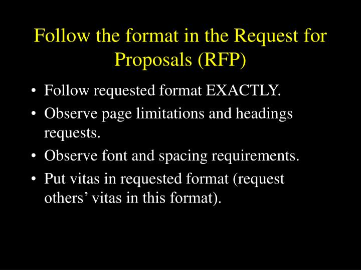 Follow the format in the Request for Proposals (RFP)