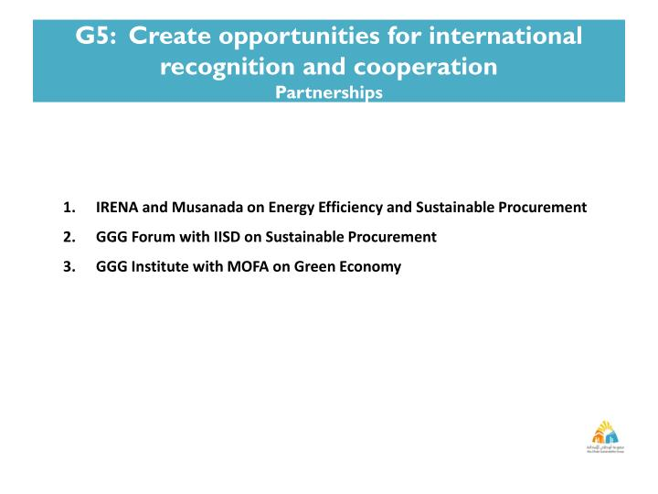 G5:  Create opportunities for international recognition and cooperation
