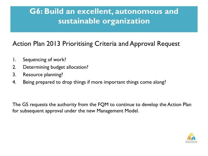 G6: Build an excellent, autonomous and sustainable organization