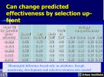 can change predicted effectiveness by selection up front