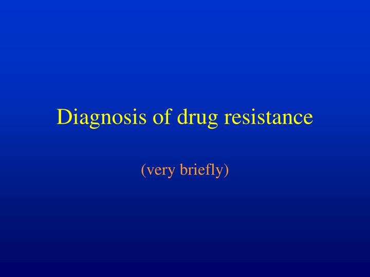 Diagnosis of drug resistance