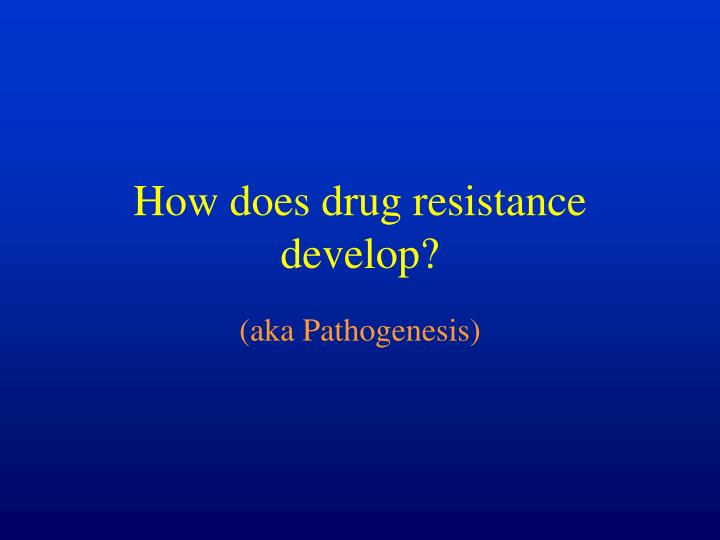 How does drug resistance develop?