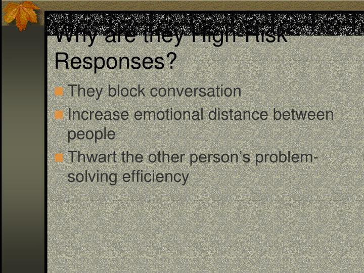 Why are they High-Risk Responses?