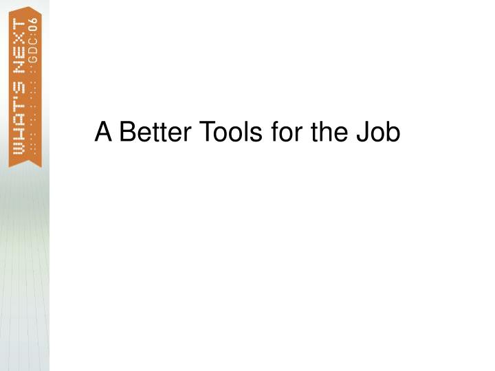 A Better Tools for the Job