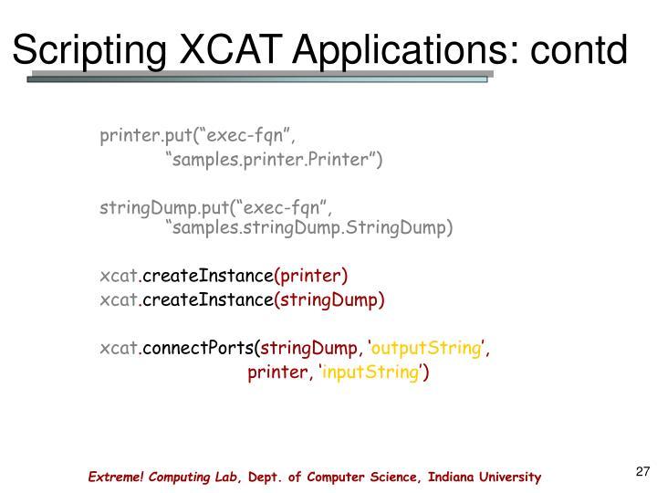 Scripting XCAT Applications: contd